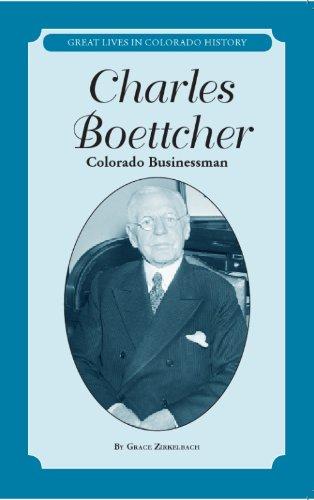 Charles Boettcher: Colorado Businessman / Empresario de Colorado (Great Lives in Colorado History / Personajes importantes del la historia de Colorado) por Grace Zirkelbach