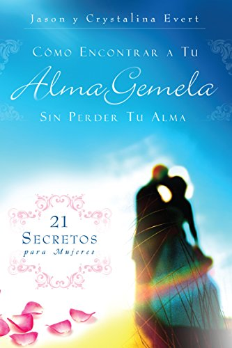 Como Encontrar a Su Alma Gemela Sin Perder Tu Alma: How to Find Your Soulmate Without Losing Your Soul