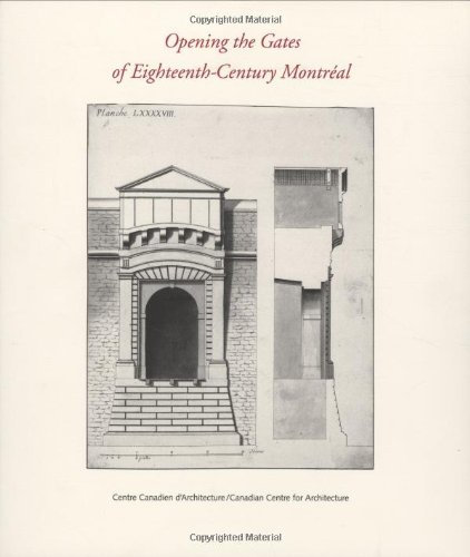 Opening the Gates of Eighteenth-Century Montreal (Centre Canadien D'Architecture/Canadian Centre for Architect)