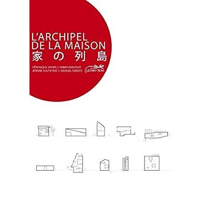 L'Archipel de la maison - Une architecture domestique au Japon