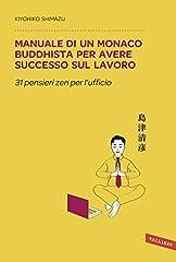 Idea Regalo - Manuale di un monaco buddhista per avere successo sul lavoro. 31 pensieri zen per l'ufficio