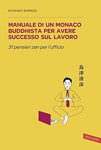 Manuale di un monaco buddhista per avere successo sul lavoro. 31 pensieri zen per l'ufficio