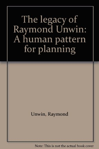 The legacy of Raymond Unwin: A human pattern for planning