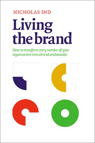 Living the Brand: How to transform every member of your organization into a brand ambassador