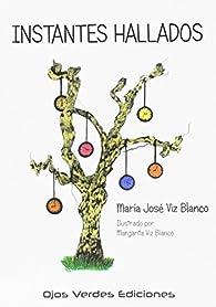 Instantes Hallados par María José Viz Blanco