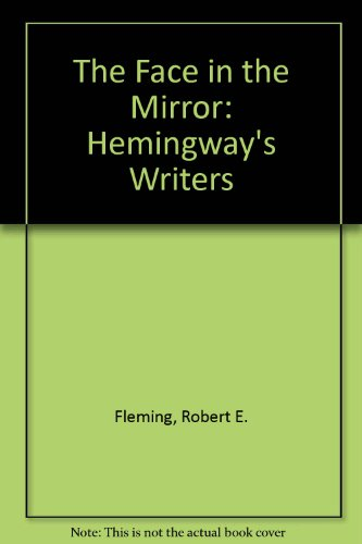 The Face in the Mirror: Hemingway's Writers