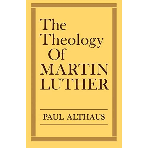 [Theology Of Martin Luther] [By: Althaus, Paul] [January, 1966]