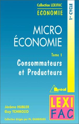 Microéconomie Tome 1.  Consommateurs et producteurs