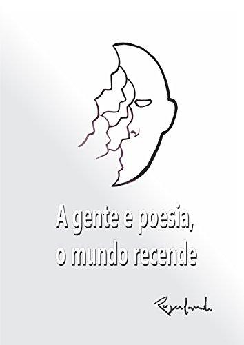 A gente e poesia o mundo recende (Portuguese Edition)