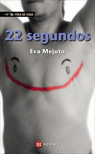 22 segundos (Infantil E Xuvenil - Fóra De Xogo E-Book) (Galician Edition) por Eva Mejuto