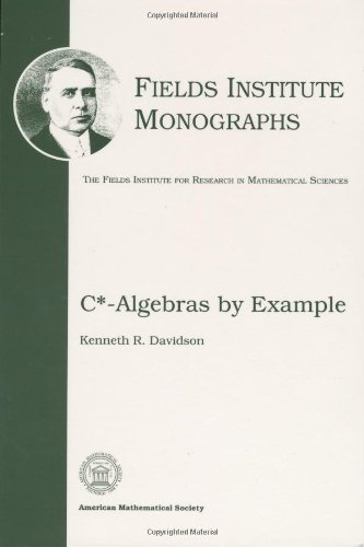C*-Algebras by Example (Fields Institute Monographs) by Kenneth R. Davidson (10-Oct-1996) Hardcover