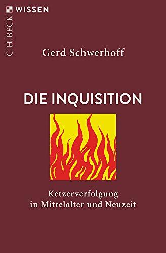 Die Inquisition: Ketzerverfolgung in Mittelalter und Neuzeit (Beck'sche Reihe)