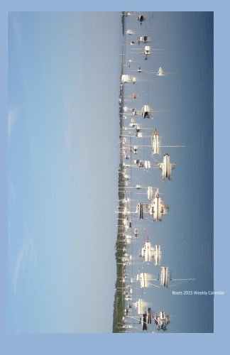 Boats 2015 Weekly Calendar: 2015 week by week calendar with a cover photo of a boats on a calm bay