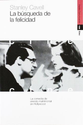 La búsqueda de la felicidad: La comedia de enredo matrimonial en Hollywood (Comunicación) por Stanley Cavell