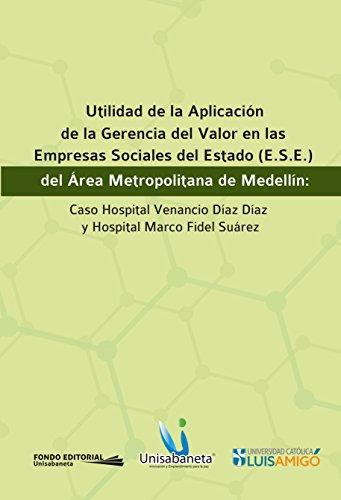 Utilidad de la Aplicación de la Gerencia del Valor en las Empresas Sociales del Estado (E.S.E.) del Área Metropolitana de Medellín: Caso Hospital Venancio Díaz Díaz y Hospital Marco Fidel Suárez