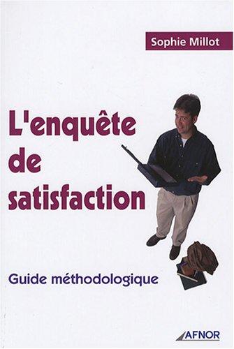 L'enquête de satisfaction : Guide méthodologique par Sophie Millot
