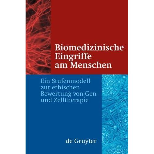 Biomedizinische Eingriffe am Menschen Ein Stufenmodell zur ethischen Bewertung von Gen- und Zelltherapie (German Edition) by J????rg Hacker (2009-04-29)
