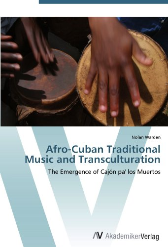 Afro-Cuban Traditional Music and Transculturation: The Emergence of Cajón pa' los Muertos