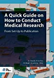 A Quick Guide on How to Conduct Medical Research: From Set-Up to Publication