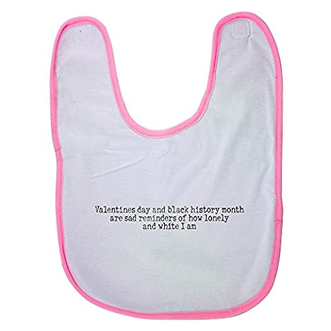 Pink baby bib with Valentines day and black history month are sad reminders of how lonely and white I am
