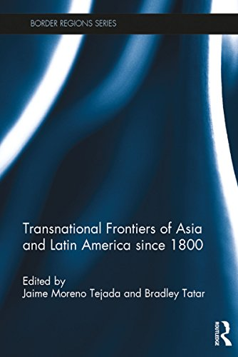 Transnational Frontiers of Asia and Latin America since 1800 (Border Regions Series)