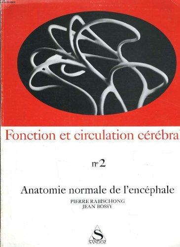 FONCTION ET CIRCULATION CEREBRALE N°2 - ANATOMIE NORMAL DE L'ENCEPHALE par P. RABISCHONG - J. BOSSY