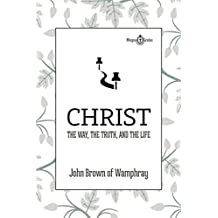 CHRIST - THE WAY, THE TRUTH, AND THE LIFE