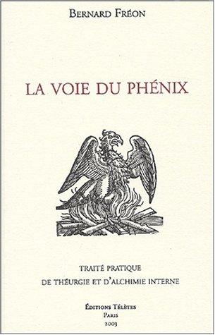 La Voie du Phénix : Traité pratique de...