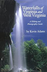 Waterfalls of Virginia and West Virginia: A Hiking and Photography Guide by Kevin Adams (2002-06-01)