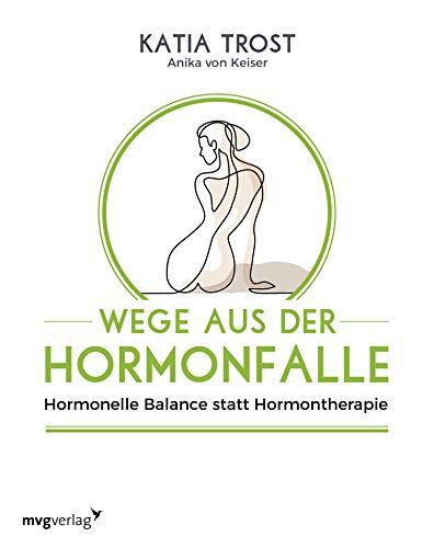 Wege aus der Hormonfalle: Hormonelle Balance statt Hormontherapie -