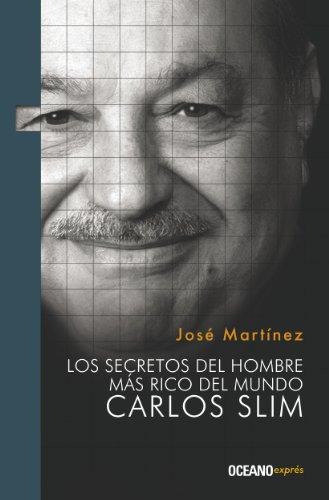 Los secretos del hombre más rico del mundo: Carlos Slim (Liderazgo) (Spanish Edition)