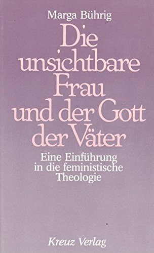 Die unsichtbare Frau und der Gott der Väter. Eine Einführung in die feministische Theologie