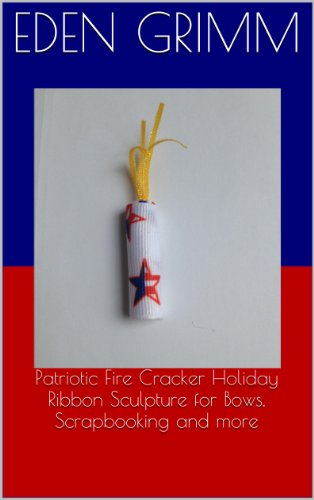 Scrapbooking Ribbon Bow (Patriotic Fire Cracker Holiday Ribbon Sculpture for Bows, Scrapbooking and more (English Edition))