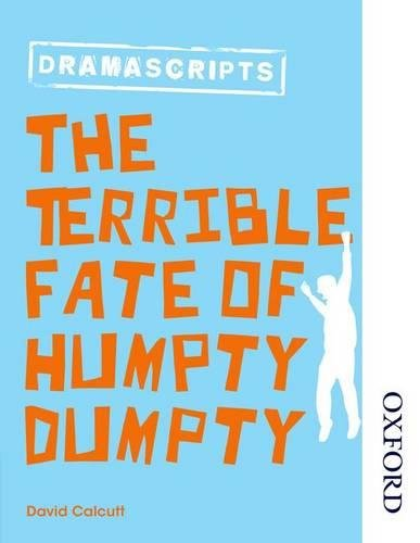 Oxford Playscripts: The Terrible Fate of Humpty Dumpty (Nelson Thornes Dramascripts)