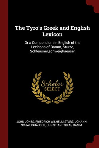 The Tyro's Greek and English Lexicon: Or a Compendium in English of the Lexicons of Damm, Sturze, Schleusner, Schweighaeuser