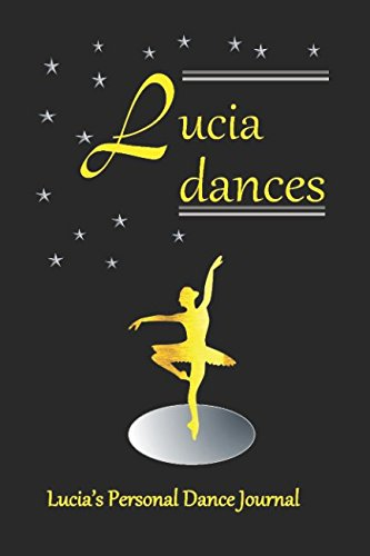 Lucia Dances: Lucia's Personal Dance Journal (Personalised Dance Journal Book Series) por Judy John-Baptiste