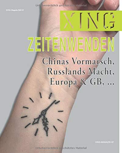 XING 42 :: Zeitenwenden.: Chinas Vormarsch, Russlands Macht, Europa & GB, ... (XING Magazin, Band 42)