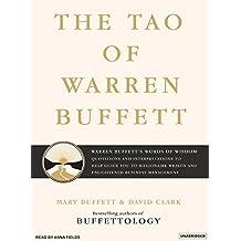 The Tao of Warren Buffett: Warren Buffett's Words of Wisdom: Quotations and Interpretations to Help Guide You to Billionaire Wealth and Enlightened Business Management by Mary Buffett (2006-12-05)
