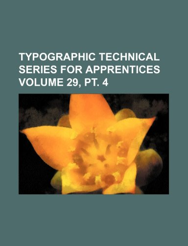 Typographic technical series for apprentices Volume 29, pt. 4