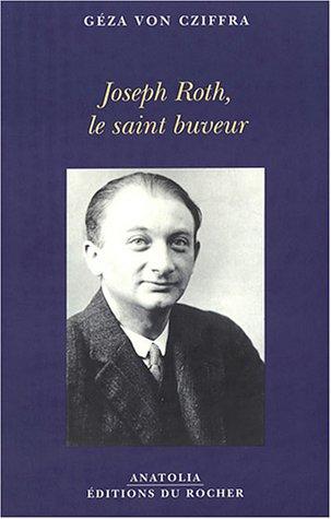 Joseph Roth, le saint buveur par Géza von Cziffra
