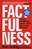 Factfulness: Ten Reasons We're Wrong About The World - And Why Things Are Better Than...