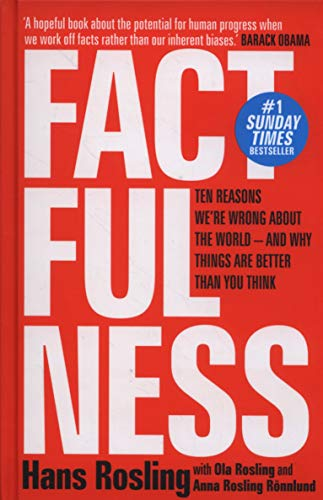 Factfulness: Ten Reasons We\'re Wrong About The World - And Why Things Are Better Than You Think