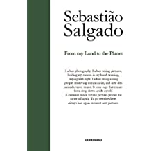 From My Land to the Planet by Salgado, Sebastiao (2014) Hardcover