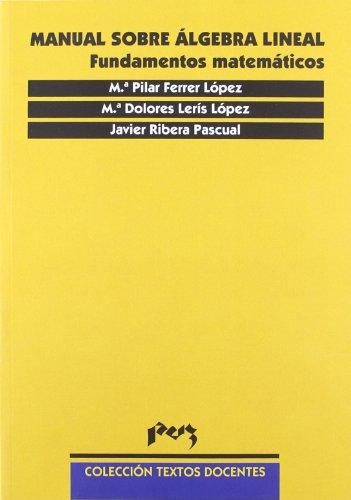 Descargar Libro Manual sobre álgebra lineal. Fundamentos matemáticos (Textos Docentes) de Pilar Ferrer López