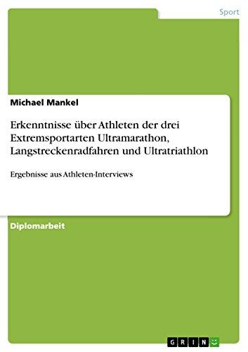 Erkenntnisse über Athleten der drei Extremsportarten Ultramarathon, Langstreckenradfahren und Ultratriathlon: Ergebnisse aus Athleten-Interviews