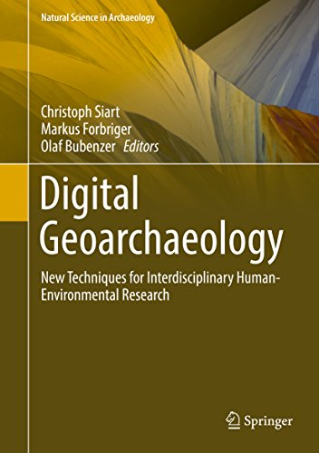 Digital Geoarchaeology: New Techniques for Interdisciplinary Human-Environmental Research (Natural Science in Archaeology)