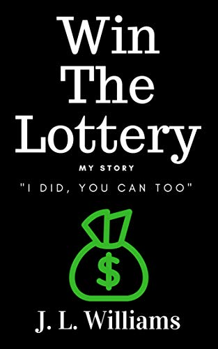Win The Lottery, My Story: I Did, You Can Too! (English Edition)