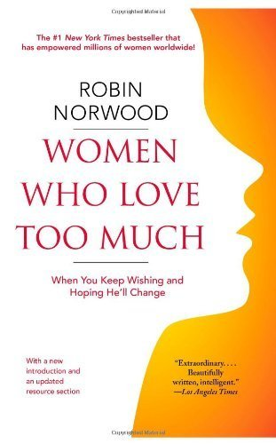 Women Who Love Too Much: When You Keep Wishing and Hoping He'll Change by Norwood, Robin (2008) Paperback