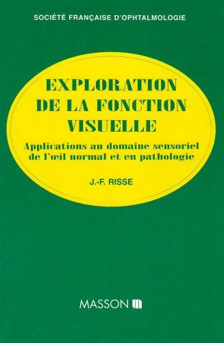 Exploration de la fonction visuelle : Applications au domaine sensoriel de l'oeil normal et en pathologie par Jean-Claude Risse