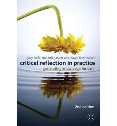 [(Critical Reflection In Practice: Generating Knowledge for Care)] [Author: Gary Rolfe] published on (November, 2010)